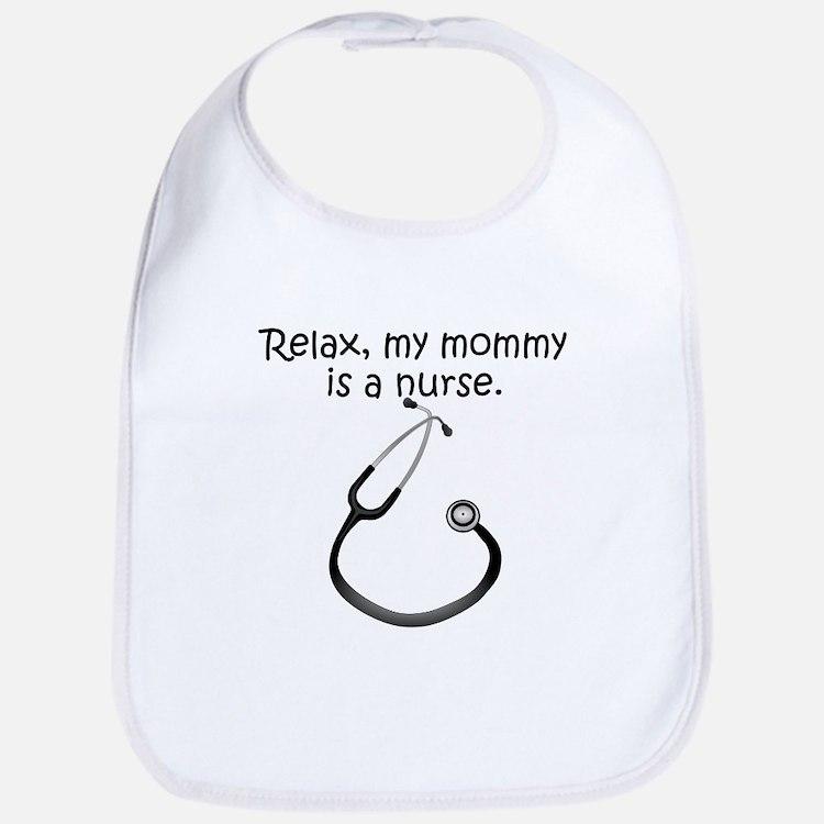 Relax My Mommy Is A Nurse Bib