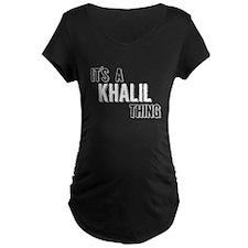 Its A Khalil Thing Maternity T-Shirt