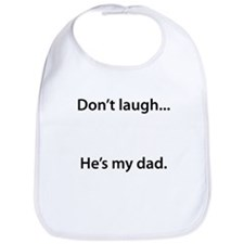 Don't Laugh Hes My Dad Bib