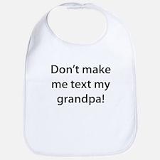 Dont Make Me Text My Grandpa Bib