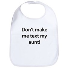Dont Make Me Text My Aunt Bib