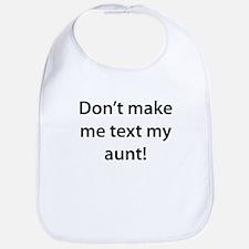Dont Make Me Text My Aunt Bib