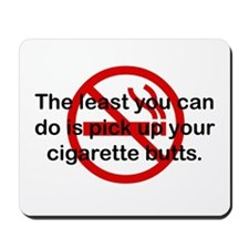 Pick Up Cigarette Butts Mousepad
