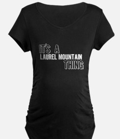 Its A Laurel Mountain Thing Maternity T-Shirt