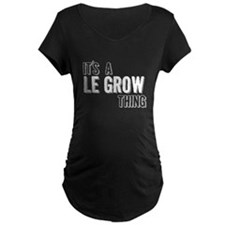 Its A Le Grow Thing Maternity T-Shirt