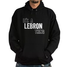 Its A Lebron Thing Hoodie