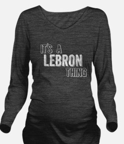 Its A Lebron Thing Long Sleeve Maternity T-Shirt