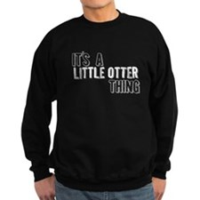 Its A Little Otter Thing Sweatshirt