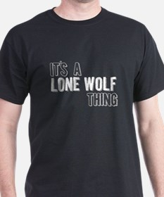 Its A Lone Wolf Thing T-Shirt