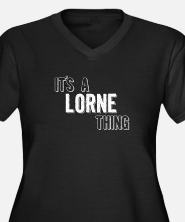 Its A Lorne Thing Plus Size T-Shirt