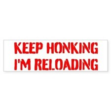 Keep Honking I'm Reloading Bumper Stickers