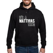 Its A Matthias Thing Hoodie