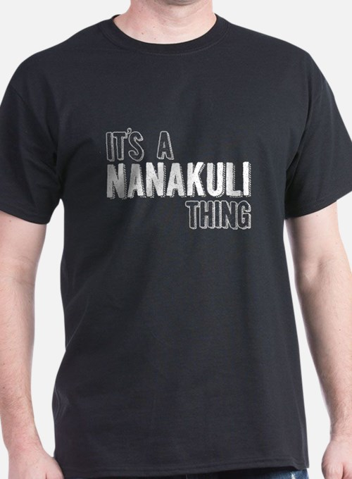 Its A Nanakuli Thing T-Shirt