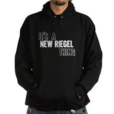 Its A New Riegel Thing Hoodie