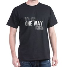 Its An One Way Thing T-Shirt
