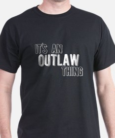 Its An Outlaw Thing T-Shirt
