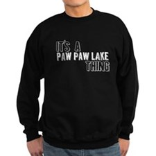 Its A Paw Paw Lake Thing Sweatshirt