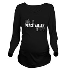 Its A Peace Valley Thing Long Sleeve Maternity T-S