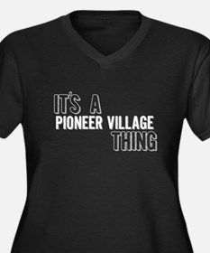 Its A Pioneer Village Thing Plus Size T-Shirt