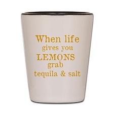 When life gives you lemons grab tequila & salt Sho