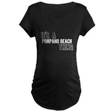 Its A Pompano Beach Thing Maternity T-Shirt
