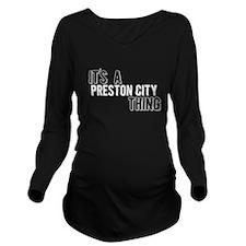 Its A Preston City Thing Long Sleeve Maternity T-S