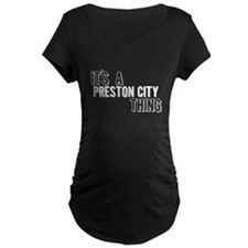 Its A Preston City Thing Maternity T-Shirt