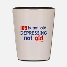 105 year old designs Shot Glass