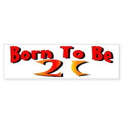 Born To Be 21 Bumper Sticker