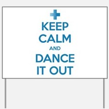 Keep Calm and Dance It Out Yard Sign