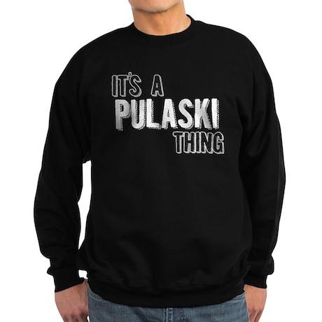 Its A Pulaski Thing Sweatshirt