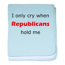 I Only Cry When Republicans Hold Me baby blanket
