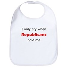 I Only Cry When Republicans Hold Me Bib
