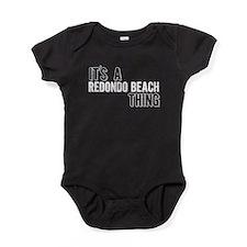 Its A Redondo Beach Thing Baby Bodysuit