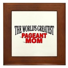 """The World's Greatest Pageant Mom"" Framed Tile"
