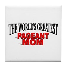 """The World's Greatest Pageant Mom"" Tile Coaster"