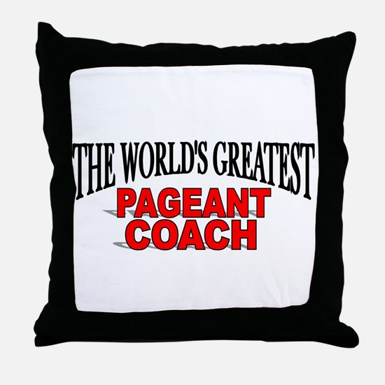 """The World's Greatest Pageant Coach"" Throw Pillow"