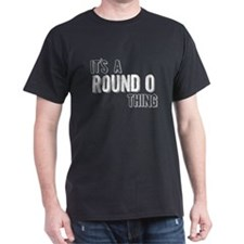 Its A Round O Thing T-Shirt