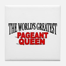 """""""The World's Greatest Pageant Queen"""" Tile Coaster"""