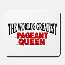 """""""The World's Greatest Pageant Queen"""" Mousepad"""