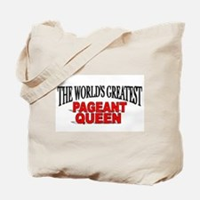 """""""The World's Greatest Pageant Queen"""" Tote Bag"""
