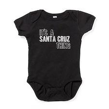 Its A Santa Cruz Thing Baby Bodysuit