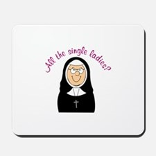 All The Single Ladies? Mousepad