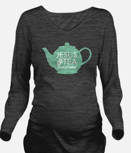 All I Need is Jesus and Tea Long Sleeve Maternity