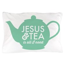 All I Need is Jesus and Tea Pillow Case