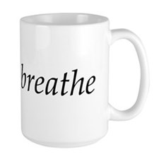 """Breathe"" Coffee Mug- A positive little reminder"