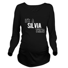 Its A Silvia Thing Long Sleeve Maternity T-Shirt