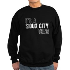 Its A Sioux City Thing Sweatshirt