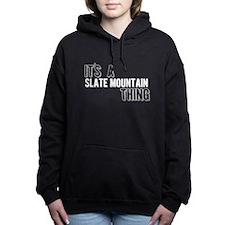 Its A Slate Mountain Thing Women's Hooded Sweatshi
