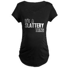 Its A Slattery Thing Maternity T-Shirt
